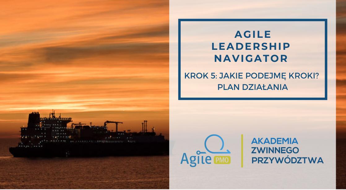 Agile Leadership Navigator Krok 5 Plan działania